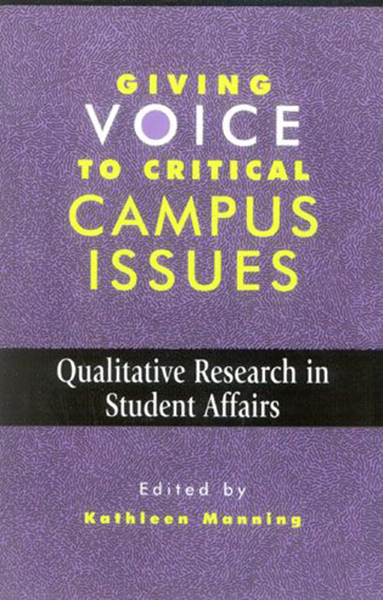 Giving Voice to Critical Campus Issues: Qualitative Research in Student Affairs